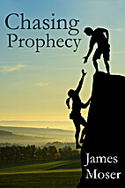 Chasing Prophecy by James Moser