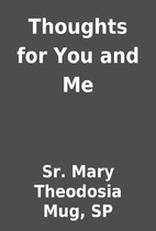 Thoughts for You and Me by Sr. Mary…