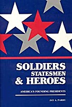 Soldiers Statesman and Heroes by Jay A.…