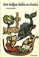 Ierse heiligen, helden en druïden by Erika…