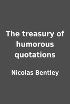 The treasury of humorous quotations by…