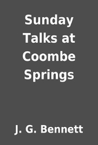 Sunday Talks at Coombe Springs by J. G.…