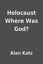 Holocaust Where Was God? by Alan Katz