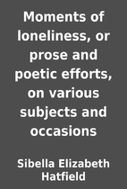 Moments of loneliness, or prose and poetic…