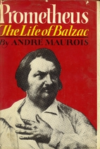 Prometheus: The Life of Balzac by André…