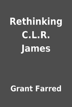 Rethinking C.L.R. James by Grant Farred