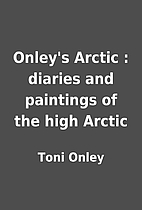 Onley's Arctic : diaries and paintings of…