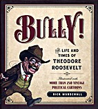 Bully!: The Life and Times of Theodore…