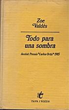 Todo para una sombra by Zoé Valdés