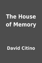 The House of Memory by David Citino