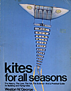 Kites for All Seasons : The History, the…