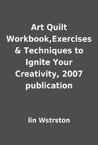Art Quilt Workbook,Exercises & Techniques to…