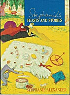 Stephanie's Feasts and Stories by Stephanie…