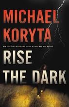 Rise the Dark by Michael Koryta