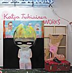 Katja Turkiainen; Works 1999-2007 by Katja…
