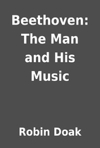 Beethoven: The Man and His Music by Robin…