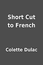 Short Cut to French by Colette Dulac