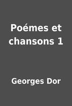 Poémes et chansons 1 by Georges Dor
