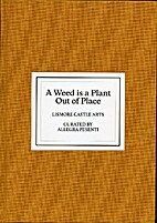 A Weed is a Plant Out of Place by Allegra…