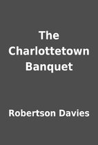 The Charlottetown Banquet by Robertson…