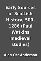Early Sources of Scottish History, 500-1286…