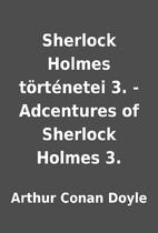 Sherlock Holmes történetei 3. - Adcentures…