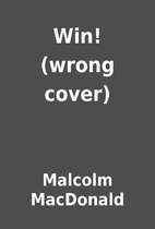 Win! (wrong cover) by Malcolm MacDonald