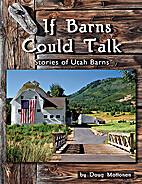 If Barns Could Talk: Stories of Utah Barns…