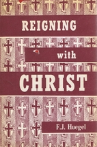 Reigning with Christ by F. J. Huegel