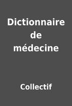 Dictionnaire de médecine by Collectif