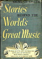 Stories Behind the World's Great Music by…