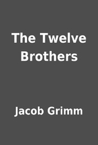 The Twelve Brothers by Jacob Grimm
