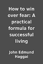How to win over fear: A practical formula…
