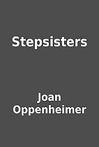 Stepsisters by Joan Oppenheimer