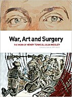 War, Art and Surgery: The Work of Henry…