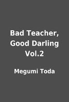 Bad Teacher, Good Darling Vol.2 by Megumi…