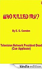 WHO KILLED IRV? by E. G. Camden