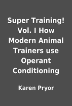 Super Training! Vol. I How Modern Animal…