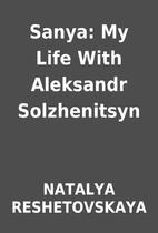 Sanya: My Life With Aleksandr Solzhenitsyn…