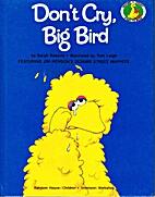 Don't Cry, Big Bird by Sarah Roberts