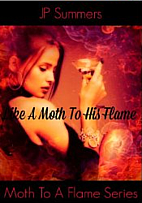 Like A Moth To His Flame (Part I) by JP…