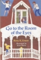 Go to the Room of the Eyes by Betty K. Erwin