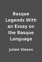 Basque Legends With an Essay on the Basque…