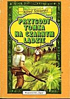 Przygody Tomka na Czarnym Lądzie by Alfred…