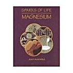 Magnesium (Sparks of Life: Chemical Elements…