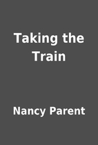 Taking the Train by Nancy Parent