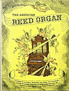 The American reed organ; its history, how it…