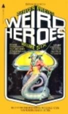 Weird Heroes: Volume Six by Byron Preiss