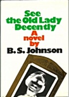 See the old lady decently by B. S. Johnson