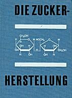 Die Zuckerherstellung : e. Lehr- u. Fachbuch…